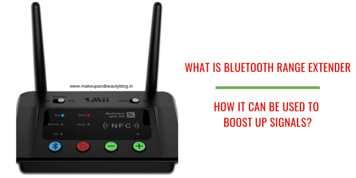 What is Bluetooth Range Extender and How It Can be Used to Boost Up Signals?