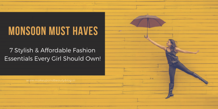 Monsoon Must Haves: 7 Stylish & Affordable Fashion Essentials Every Girl Should Own!