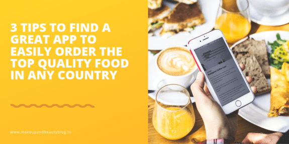 3 Tips to Find a Great App to Easily Order the Top Quality Food in Any Country