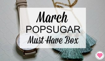 Popsugar Must Have Box – March Reveal