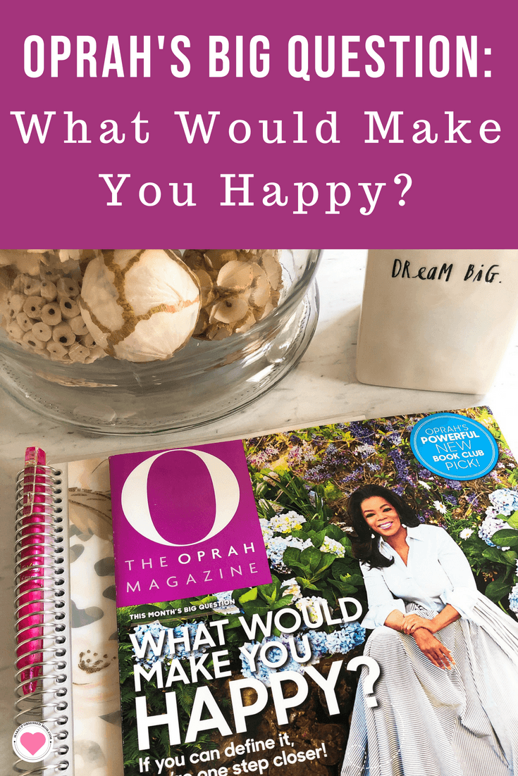 Oprah's Big Question for July of 2018 is What Would Make You Happy? Read more about this on makeupobsessedmom.com #theoprahmagazine #bigquestions #omaginsiders