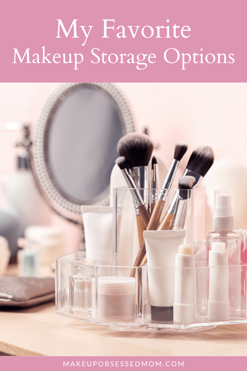My Favorite Makeup Storage Options
