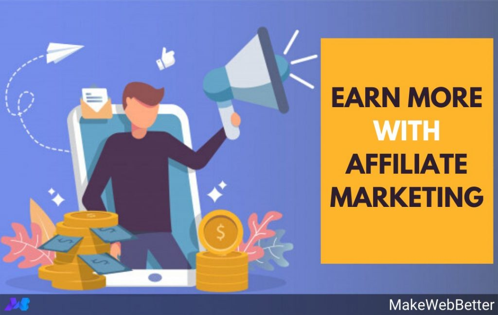 Affiliate Marketing: Know How To Make Money Easily | MakeWebBetter