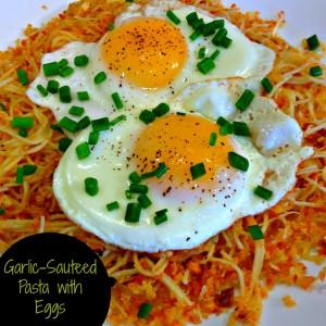 Garlic Sauteed Past and Eggs