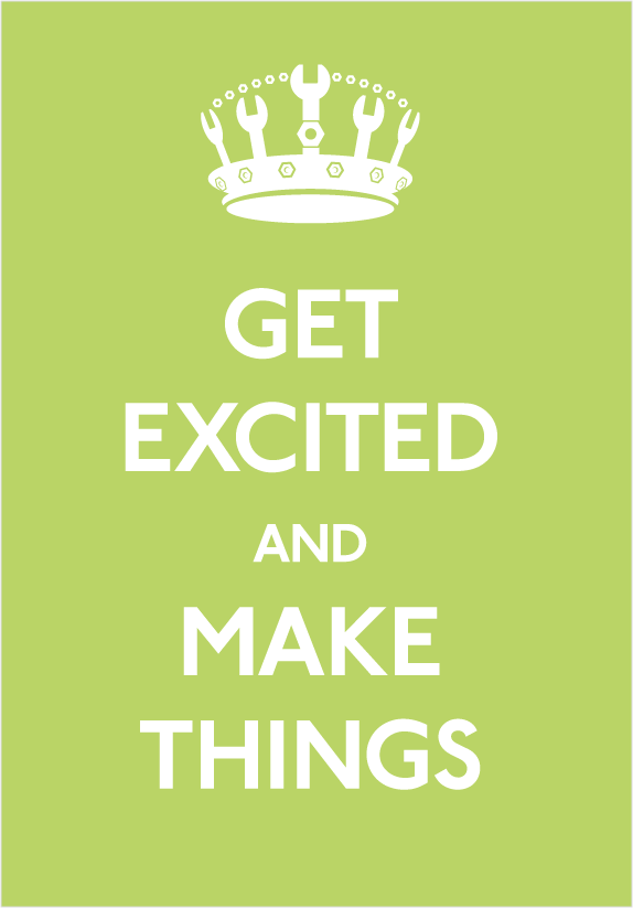 """Get Excited and Make Things"" poster"