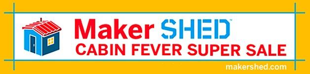 """Maker Shed's """"Cabin Fever"""" SALE"""
