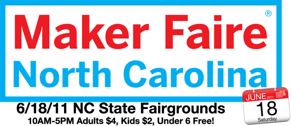 Announcing Maker Faire: North Carolina , June 18, 2011