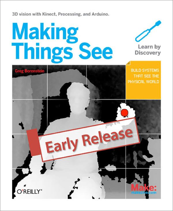 New Early Release from O'Reilly: Making Things See (Kinect, Processing, and Arduino)
