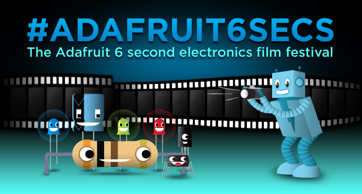 Adafruit 6-Second Electronics Film Festival