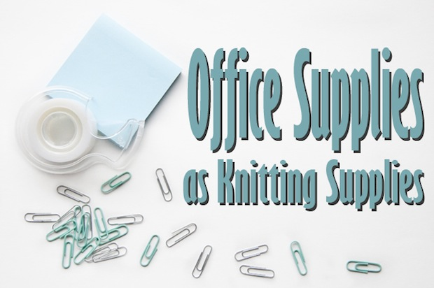 Knitting Tips: Office Supplies as Knitting Tools