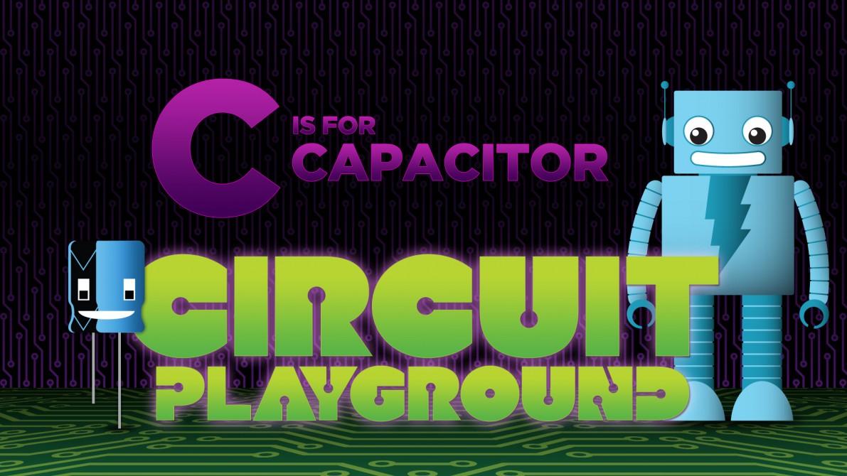 C Is For Capacitor: Adafruit Educates