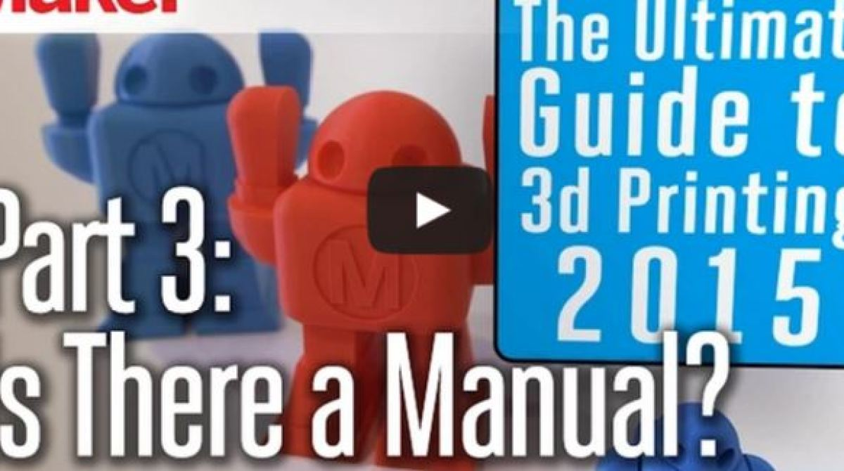Ultimate 3D Printing Guide Video: Is There A Manual?
