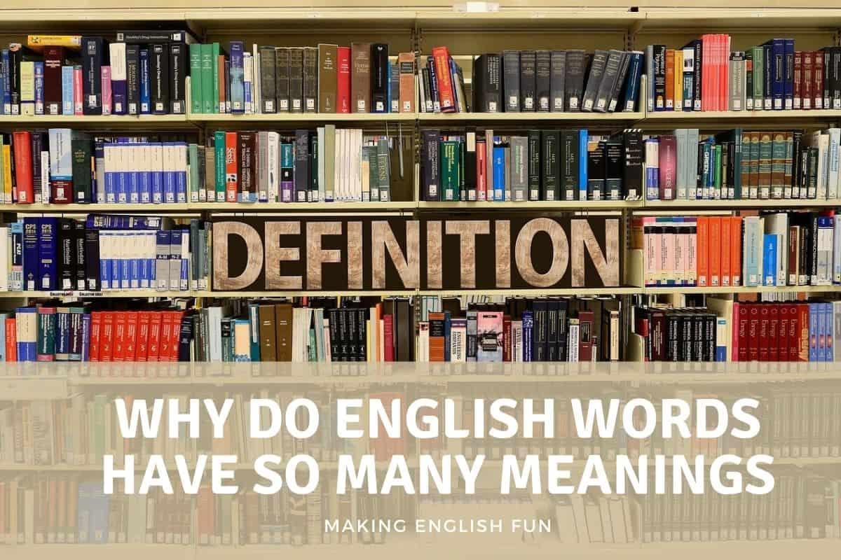 WHY DO ENGLISH WORDS HAVE SO MANY MEANINGS