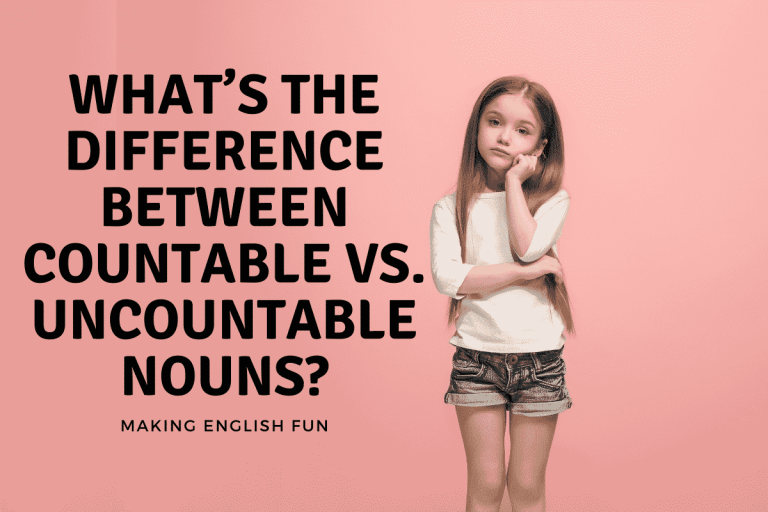 WHAT'S THE DIFFERENCE BETWEEN COUNTABLE VS. UNCOUNTABLE NOUNS?