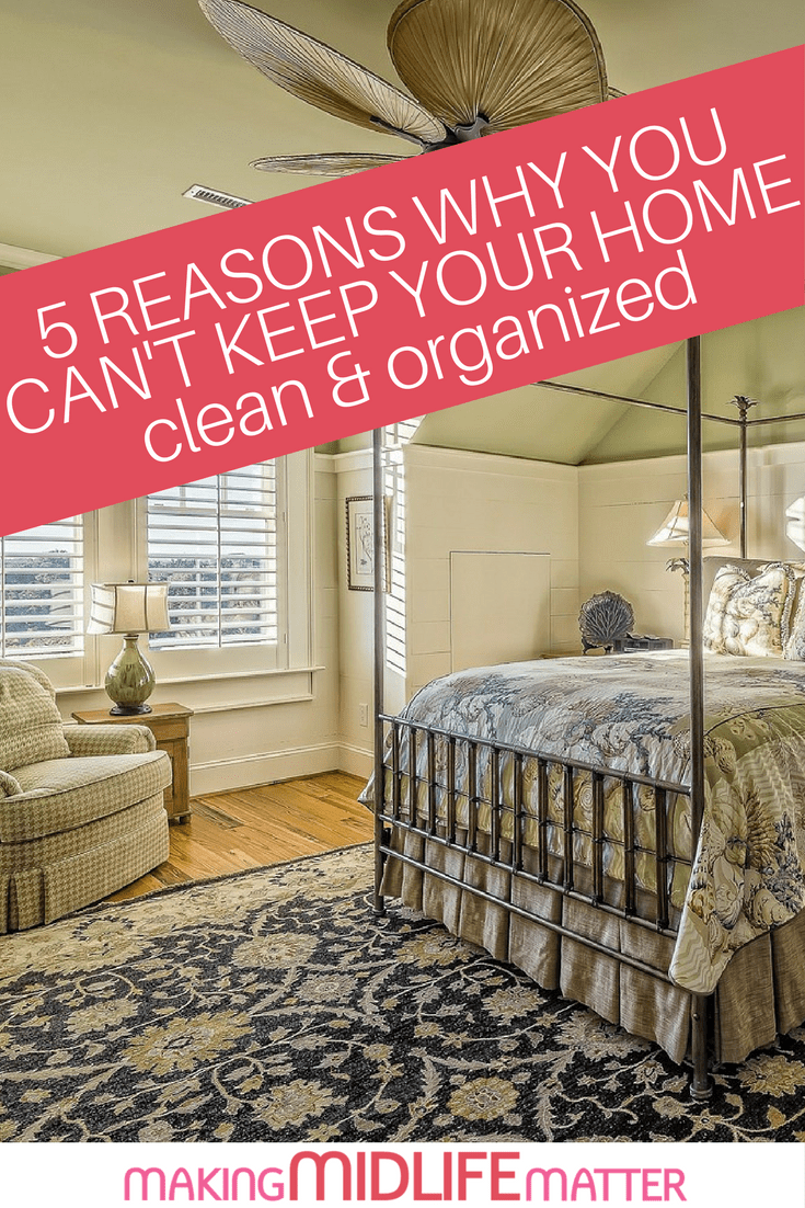 If you are fed up with living in a mess, clear up your schedule and ask yourself one question – what actually prevents you from living in a clean and organized home.