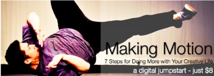Making Motion: 7 Steps for Doing More with Your Creative Life