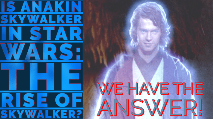 Is Anakin Skywalker In Star Wars The Rise Of Skywalker Any Other Jedi Making Star Wars