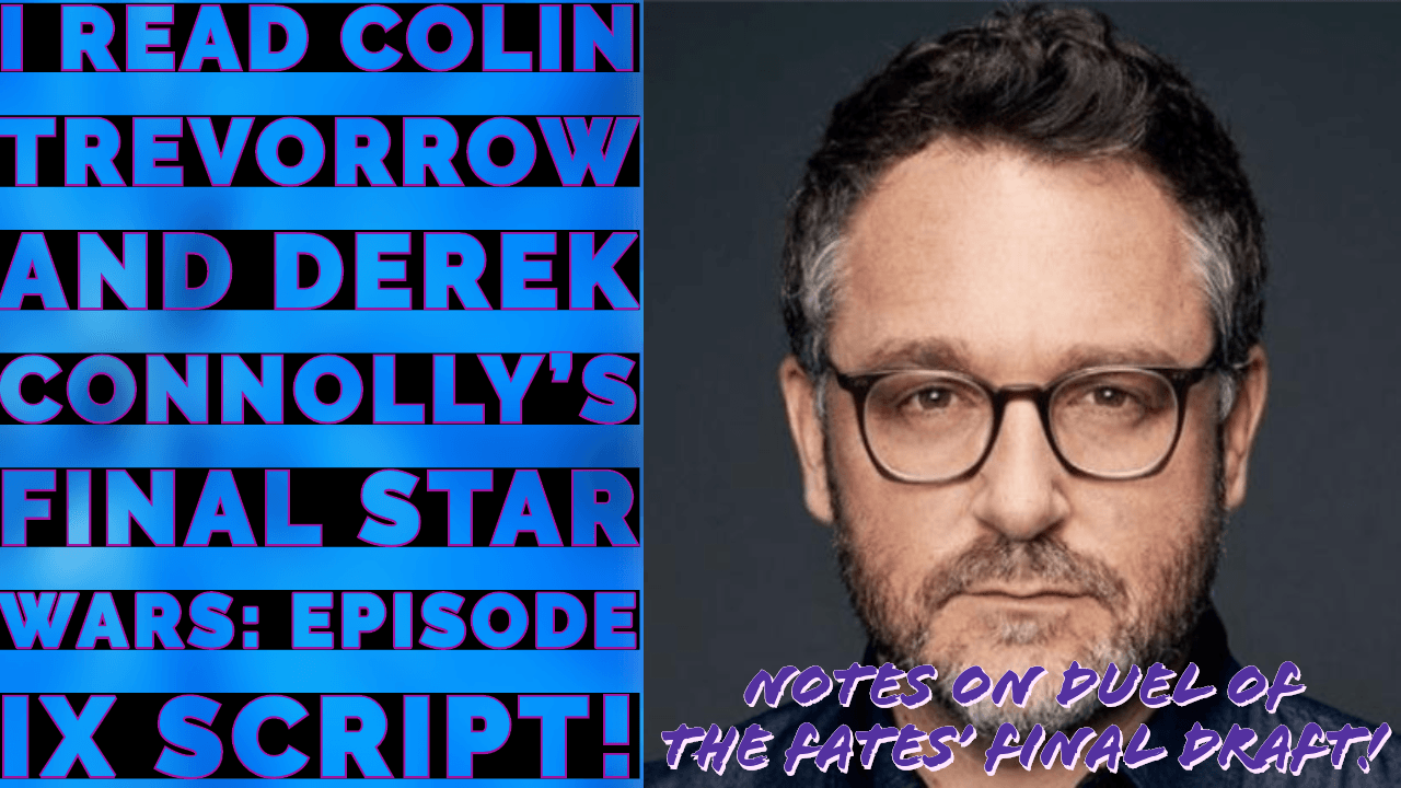 I Read Colin Trevorrow And Derek Connolly S Final Star Wars Episode Ix Script Making Star Wars
