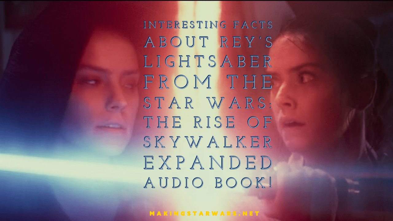 Photo of Interesting facts about Rey's lightsaber from the Star Wars: The Rise of Skywalker expanded audio book!