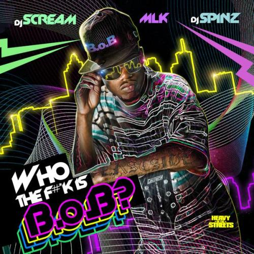 B.o.B & DJ Scream Present: Who The F#*k Is B.o.B mixtape