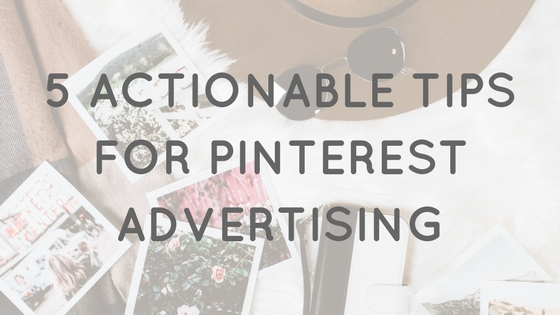 5 actionable tips for Pinterest ads