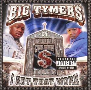 Big Tymers-I Got That Work Album Cover