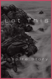 """Image of rocks along the ocean. Text on the image is """"Let This Image Inspire Story."""""""