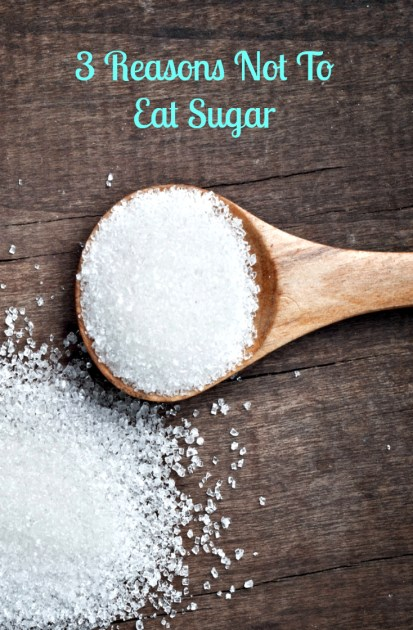 3 Reasons Not To Eat Sugar