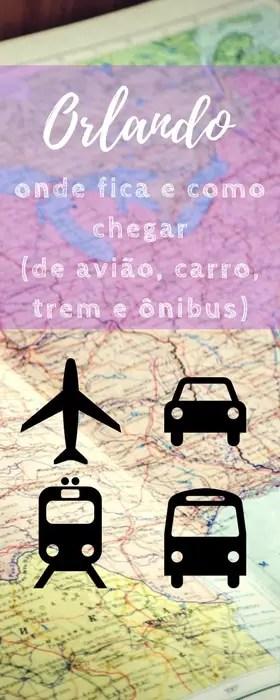 Orlando - onde fica e como chegar de avião, carro, trem e ônibus
