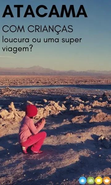 Atacama com crianças - loucura ou uma super viagem?   Malas e Panelas