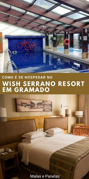 Como é se hospedar no Wish Serrano Resort em Gramado | Malas e Panelas