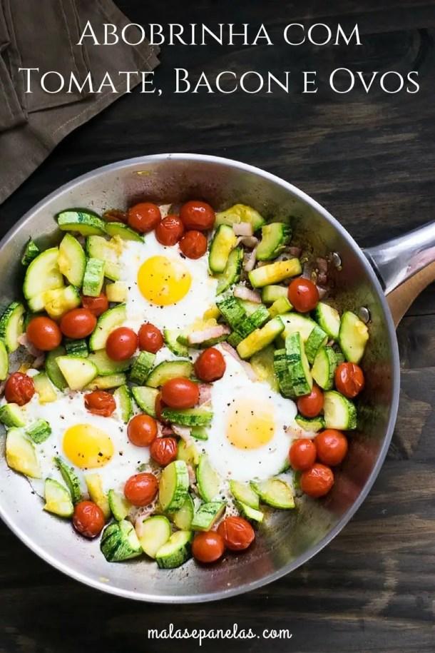Abobrinha com Tomate, Bacon e Ovos   Malas e Panelas