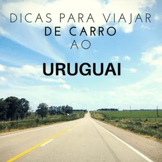 Dicas para viajar de carro ao Uruguai