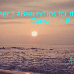 Another 3 #Beautytips for the Conscious Beauty