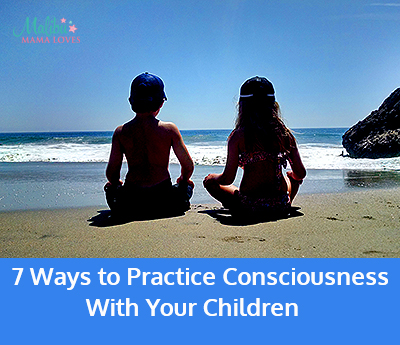 ways to practice consciousness with your children