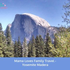Mama Loves Family Travel Yosemite Madera