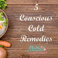 5 Conscious Cold Remedies