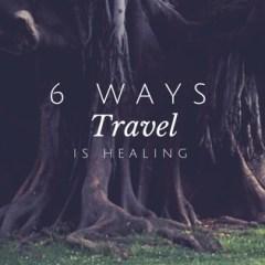 6 Ways Travel Is Healing