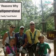 7 Reasons Why Multigenerational Family Travel Rocks!