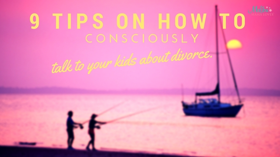 Conscious Parenting: Talk to your kids about divorce