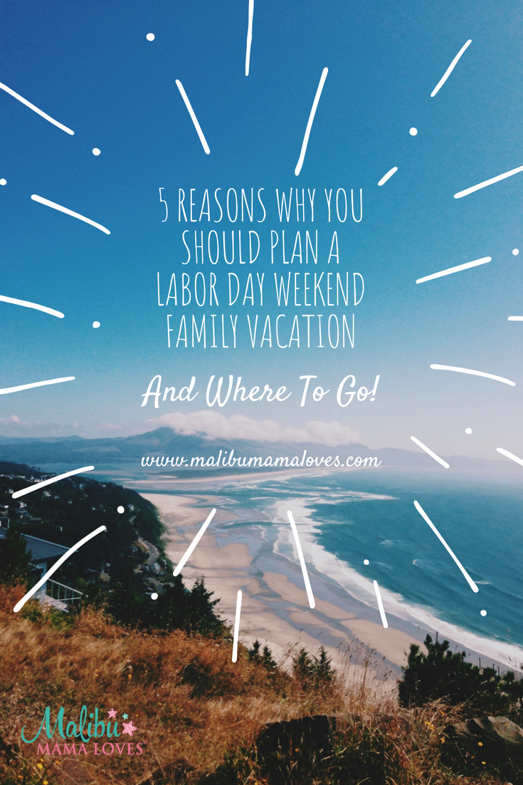 5 Reasons Why You Should Plan A Labor Day Weekend Family Vacation