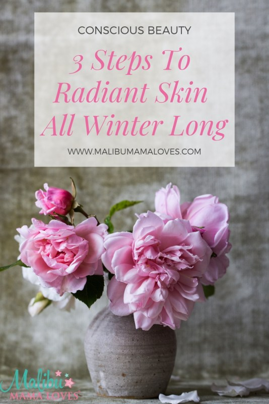 Conscious Beauty: 3 Steps To Radiant Skin All Winter Long