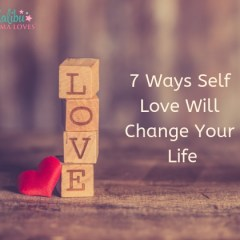 7 Ways Self Love Will Change Your Life