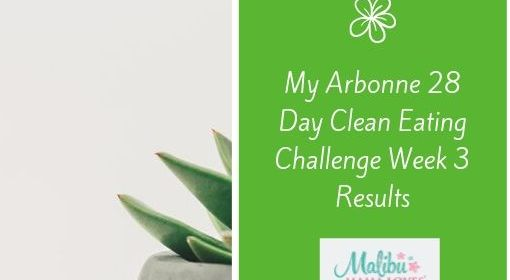 My Arbonne 28 Day Clean Eating Challenge Week 3 Results