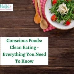 Conscious Foods: Clean Eating – Everything You Need To Know