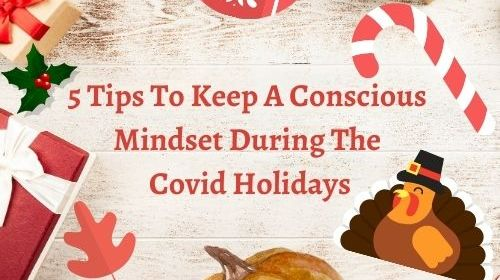 5 Tips To Keep A Conscious Mindset During The Covid Holidays