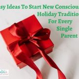 Easy Ideas To Start New Conscious Holiday Traditions For Every Single Parent