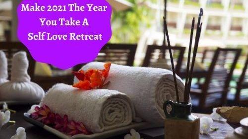 Make 2021 The Year You Take A Self Love Retreat