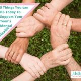 5 Things You Can Do Today To Support Your Teens Mental Health