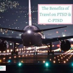 The Benefits Of Travel On PTSD and C-PTSD